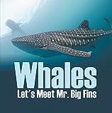 Whales - Let's Meet Mr. Big Fins: Whales Kids Book (Children's Fish & Marine Life Books)