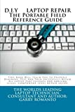 D.I.Y. LAPTOP REPAIR       The Portable Field Reference Guide