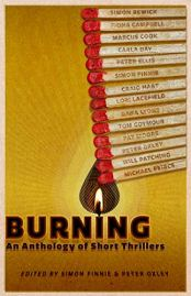 Burning: An Anthology of Short Thrillers by [Oxley, Peter, Finnie, Simon, Craig Hart, Fiona Campbell, Simon Bewick, Carla Day, Will Patching, Dana Lyons, Marcus Cook, Peter Ellis, Tom Goymour, Michael Peirce, Pat Moore, Lori Lacefield ]