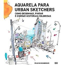 Aquarela para urban sketchers: Como desenhar, pintar e contar histórias coloridas