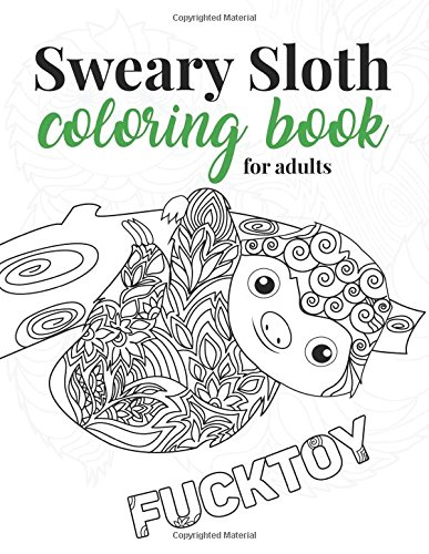 Amazon Com Sweary Sloth Coloring Book For Adults A Humorous Swear Word Adult Coloring Book For Sloth Lovers With 40 Cute Cursing Sloths In Paisley Henna And Swearing Animals For Grown Ups