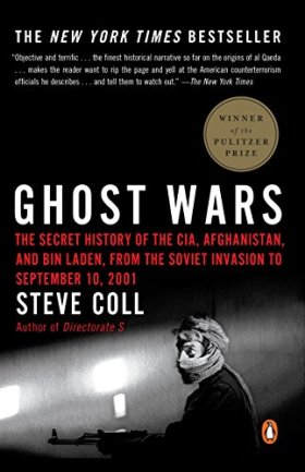 Ghost Wars: The Secret History of the CIA, Afghanistan, and bin Laden, from the Soviet Invas ion to September 10, 2001 by [Coll, Steve]