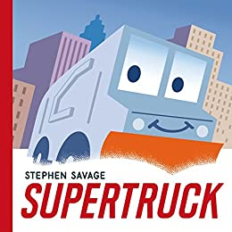 Supertruck (Ala Notable Children's Books. Younger Readers (Awards)) by [Savage, Stephen]