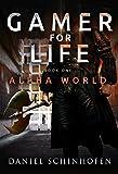 Gamer for Life (Alpha World Book 1)