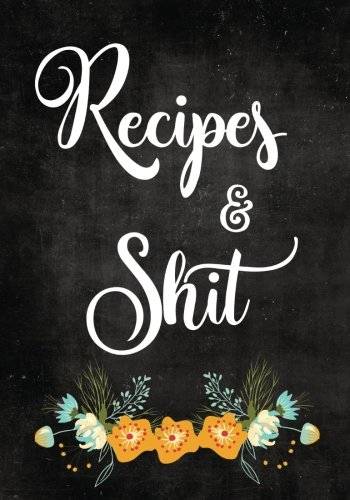 Recipes and Shit: Blank Recipe Journal to Write in for Women, Food Cookbook Design, Document all Your Special Recipes and Notes for Your Favorite ... for Women, Wife, Mom 7' x 10' Made in USA
