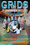 GRIDS of Consciousness Unification - Compendium of Living Unity Consciousness