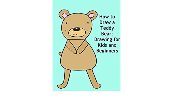 Watch How To Draw A Teddy Bear Drawing For Kids And Beginners Prime Video