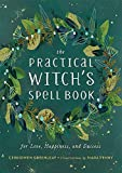 The Practical Witch's Spell Book: For Love, Happiness, and Success