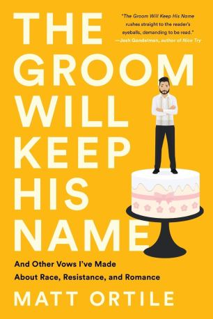 The Groom Will Keep His Name: And Other Vows I've Made About Race ...