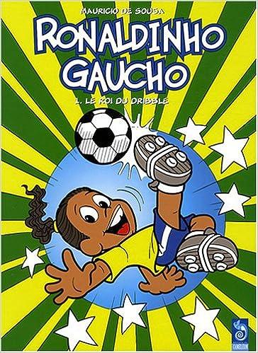 Tome 1 - Ronaldinho Gaucho : Le roi du dribble