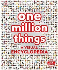 One Million Things: A Visual Encyclopedia, 2nd Edition