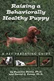 Raising a Behaviorally Healthy Puppy: A Pet Parenting Guide