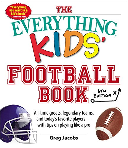 The Everything Kids' Football Book, 6th Edition: All-time Greats, Legendary Teams, and Today's Favorite Players--With Tips on Playing Like a Pro