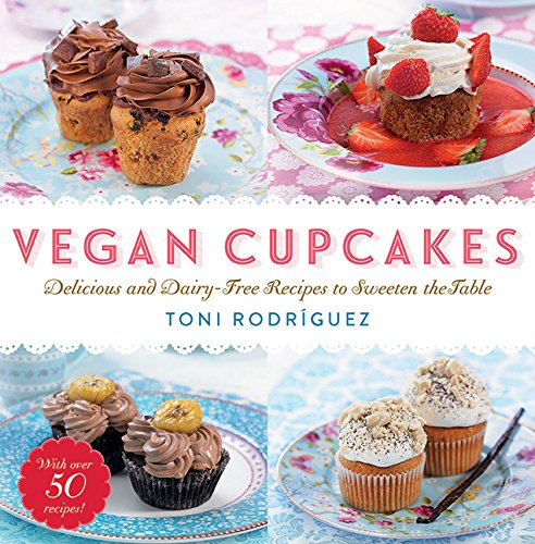Vegan Cupcakes: Delicious and Dairy-Free Recipes to Sweeten the Table