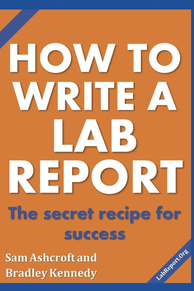How to Write a Lab Report: The Secret Recipe for Success: Ashcroft