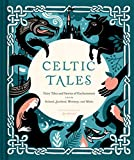 Celtic Tales: Fairy Tales and Stories of Enchantment from Ireland, Scotland, Brittany, and Wales