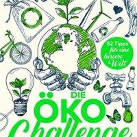 Die Öko-Challenge : Bewusster leben und konsumieren : 52 Tipps für eine bessere Welt