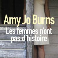 Les femmes n'ont pas d'histoire : Amy Jo Burns