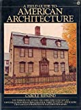 A Field Guide to American Architecture. The Periods, The Styles, The Form and Function of Historical Buildings from Colnial Times to Today