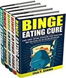 Binge Eating: 5-in-1 (Binge Eating, Sugar Addiction, Fast Food Addiction, Intermittent Fasting, Intuitive Eating) (Binge Eating Cure Series Book 6)