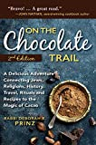 Product review for On the Chocolate Trail: A Delicious Adventure Connecting Jews, Religions, History, Travel, Rituals and Recipes to the Magic of Cacao (2nd Edition)