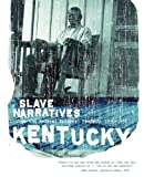 Kentucky Slave Narratives: Slave Narratives from the Federal Writers' Project 1936-1938