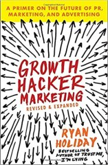 Growth Hacker Marketing: A Primer on the Future of PR, Marketing, and Advertising - by Ryan Holiday