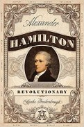 Cover of ALEXANDER HAMILTON REVOLUTIONARY by Martha Brockenbrough