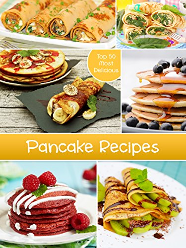 Top 50 Most Delicious Pancake Recipes by Julie Hatfield