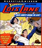 Superman's Girlfriend Lois Lane...in Lois Lane's Guide to Life: Bring Out the Super Hero in Your Man! (Magnetic Wisdom) by Amy Helmes (2007-04-01)