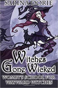 Witches Gone Wicked: A Cozy Witch Mystery (Womby's School for Wayward Witches)  by Sarina Dorie