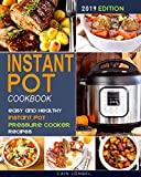 INSTANT POT COOKBOOK: Easy and Healthy Instant Pot Pressure Cooker Recipes ( 2019 Edition )