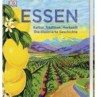 Essen : Kultur, Tradition, Herkunft : die illustrierte Geschichte / Josephine Bacon (u.a.)