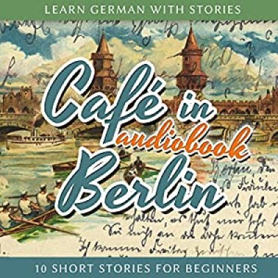 Learn German With Stories: Cafe in Berlin (Audio Edition)