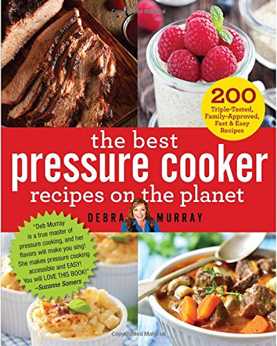The Best Pressure Cooker Recipes on the Planet: 200 Triple-Tested, Family-Approved, Fast & Easy