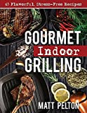 Gourmet Indoor Grilling: 65 Flavorful, Stress-free Recipes