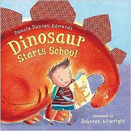 Image result for Dinosaur starts school / Pamela Duncan Edwards ; illustrated by Deborah Allwright.