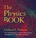 The Physics Book: From the Big Bang to Quantum Resurrection, 250 Milestones in the History of Physics (Sterling Milestones)