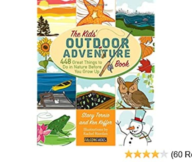 Kids Outdoor Adventure Book 448 Great Things To Do In Nature Before You Grow Up Stacy Tornio Ken Keffer 9780762783526 Amazon Com Books