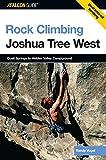 Rock Climbing Joshua Tree West: Quail Springs To Hidden Valley Campground (Regional Rock Climbing Series)