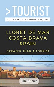 GREATER THAN A TOURIST- LLORET DE MAR COSTA BRAVA SPAIN: 50 Travel Tips from a Local