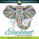 Elephant Mandala Designs: Relaxing Coloring Books For Adults (Elephant Mandala and Art Book Series)