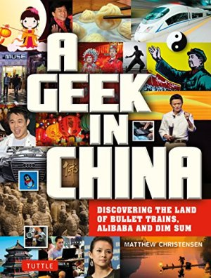 A Geek in China: Discovering the Land of Alibaba, Bullet Trains and Dim Sum (Geek In…guides)