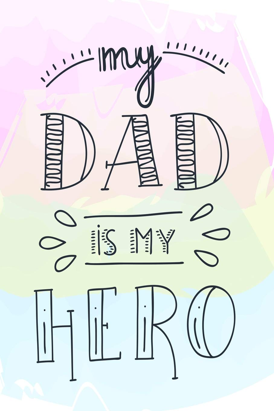 Buy My Dad Is My Hero I Love You 3000 Gifts Book To Your Dad Fathers Day Lined Notebook From Daughter Son I Love You Dad Book Online At Low Prices
