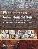 Wegbereiter der Geowissenschaften: 50 Portraits von Geowissenschaftlern aus fünf Jahrhunderten in Wort und Bild