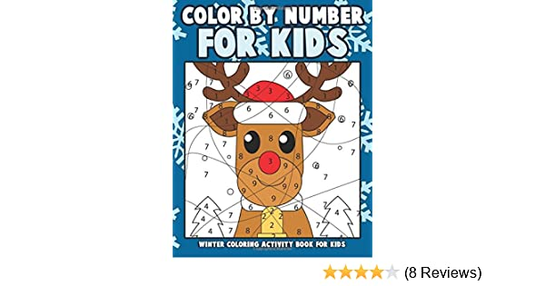 Color By Number For Kids Winter Coloring Activity Book For Kids A Whimsical Winter Wonderland Christmas Childrens Coloring Book With 25 Large Pages Kids Coloring Books Ages 4 8 Clemens Annie 9781979878265 Amazon Com Books
