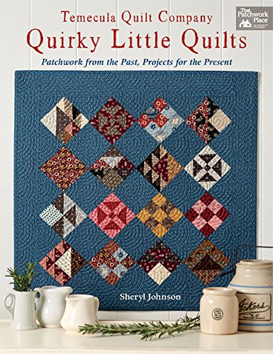 Temecula Quilt Company - Quirky Little Quilts: Patchwork from the Past, Projects for the Present by [Johnson, Sheryl]