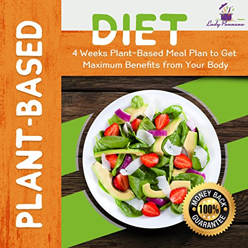 Plant-Based Diet: 4-Week Plant-Based Meal Plan to Get Maximum Benefits from Your Body (Plant-Based Cookbook, Low-Carb Diet, Keto Diet, Vegetarian Recipes, Plant-Based Recipes)