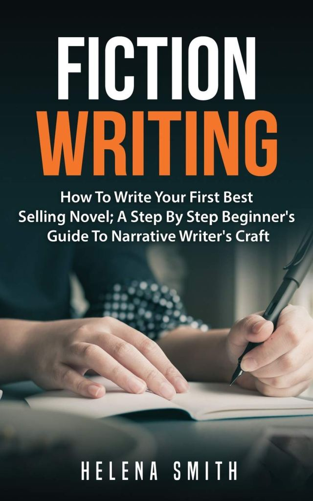 Fiction Writing: How To Write Your First Best Selling Novel; A