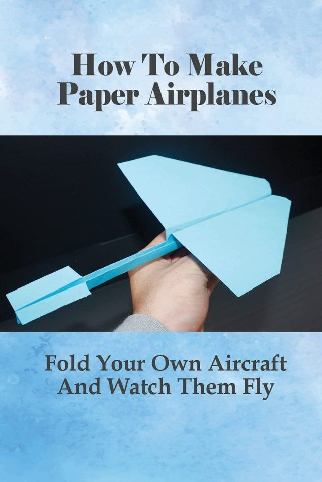 How To Make Paper Airplanes: Fold Your Own Aircraft And Watch Them